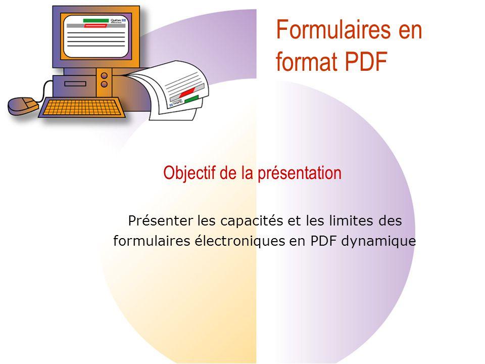 Objectif de la présentation Présenter les capacités et les limites des formulaires électroniques en PDF dynamique Formulaires en format PDF