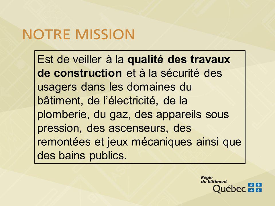 2007-04-193 La Régie assume cette mission en adoptant des normes pour la construction, la sécurité et la qualification professionnelle des entrepreneurs de construction, en surveillant leur application et en mettant en place des garanties financières pour protéger les consommateurs.