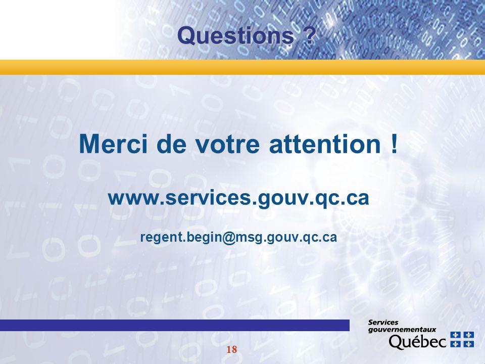 18 Questions Merci de votre attention ! www.services.gouv.qc.ca regent.begin@msg.gouv.qc.ca