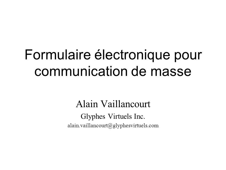 Formulaire électronique pour communication de masse Alain Vaillancourt Glyphes Virtuels Inc.