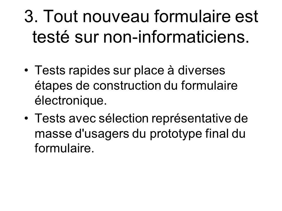 3. Tout nouveau formulaire est testé sur non-informaticiens.