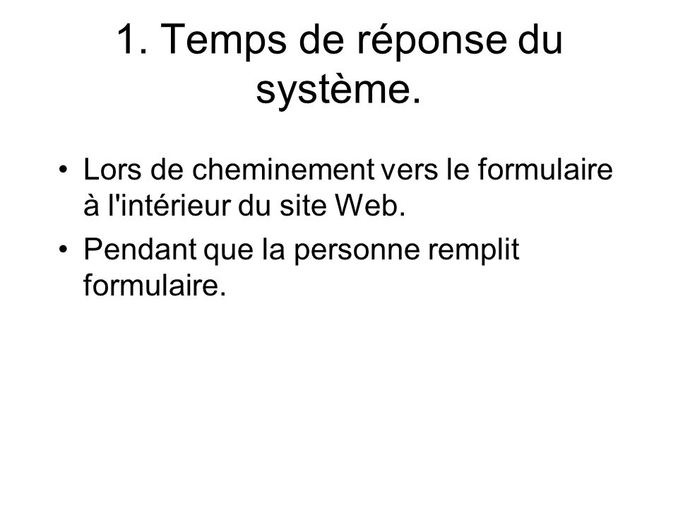 1. Temps de réponse du système. Lors de cheminement vers le formulaire à l intérieur du site Web.