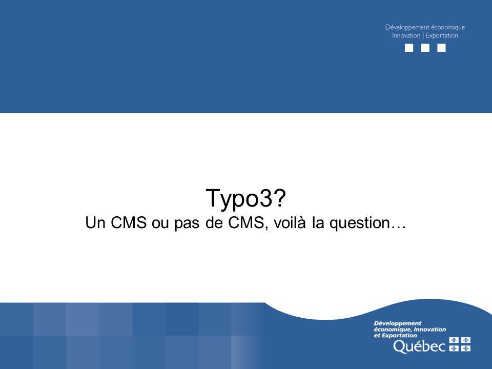Le bilan MCC, Tourisme Québec, TC2L Toujours une réponse >Typo3 le fait >Une extension de Typo3 pourra le faire Constat : un changement de dynamique : >de forcer un CMS à ta main… >à découvrir de nouvelles possibilités