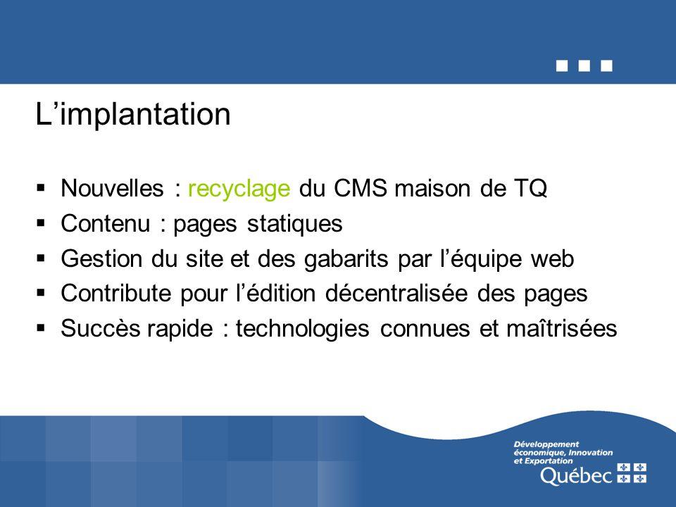 Limplantation Nouvelles : recyclage du CMS maison de TQ Contenu : pages statiques Gestion du site et des gabarits par léquipe web Contribute pour lédi