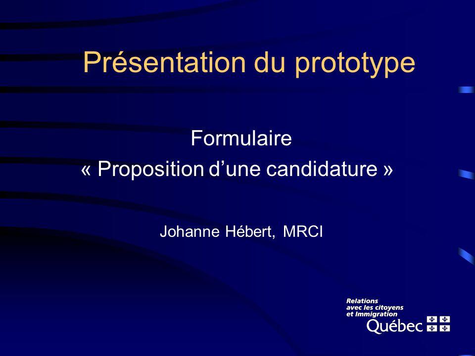 Présentation du prototype Formulaire « Proposition dune candidature » Johanne Hébert, MRCI