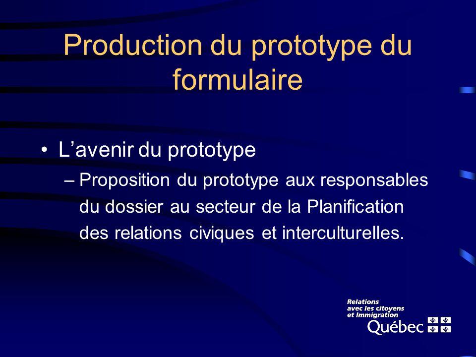 Production du prototype du formulaire Lavenir du prototype –Proposition du prototype aux responsables du dossier au secteur de la Planification des relations civiques et interculturelles.