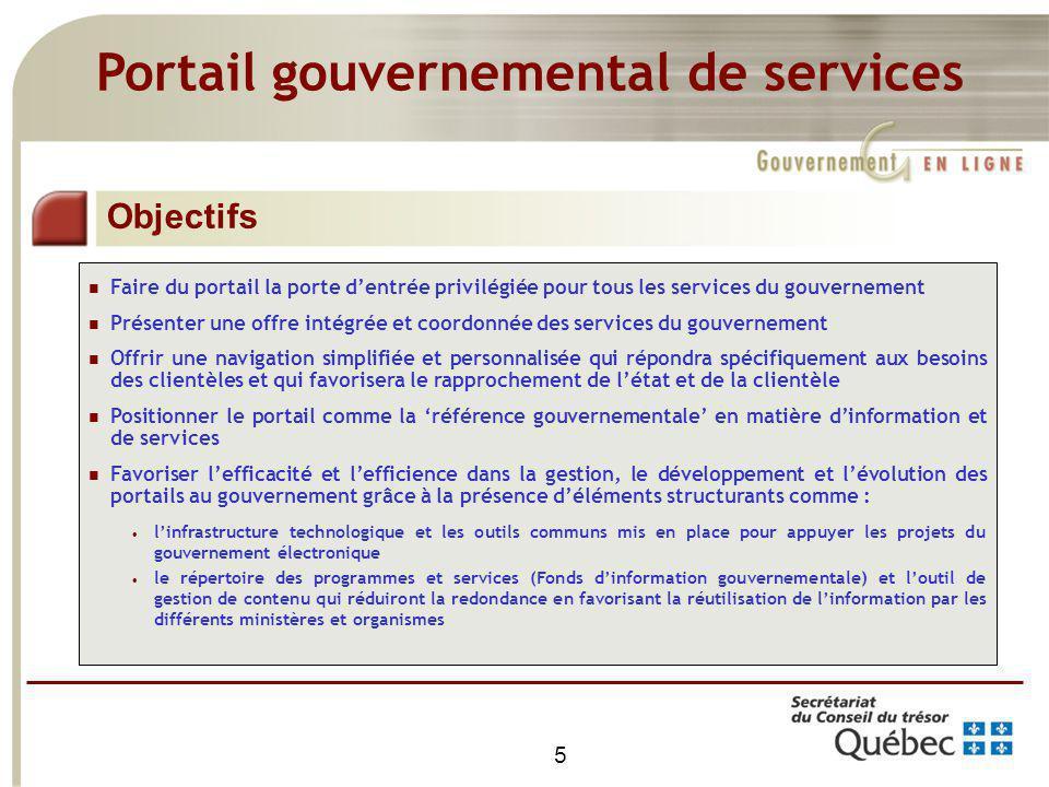 5 Faire du portail la porte dentrée privilégiée pour tous les services du gouvernement Présenter une offre intégrée et coordonnée des services du gouv
