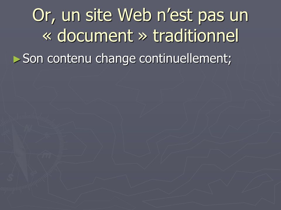 Or, un site Web nest pas un « document » traditionnel Son contenu change continuellement; Son contenu change continuellement;