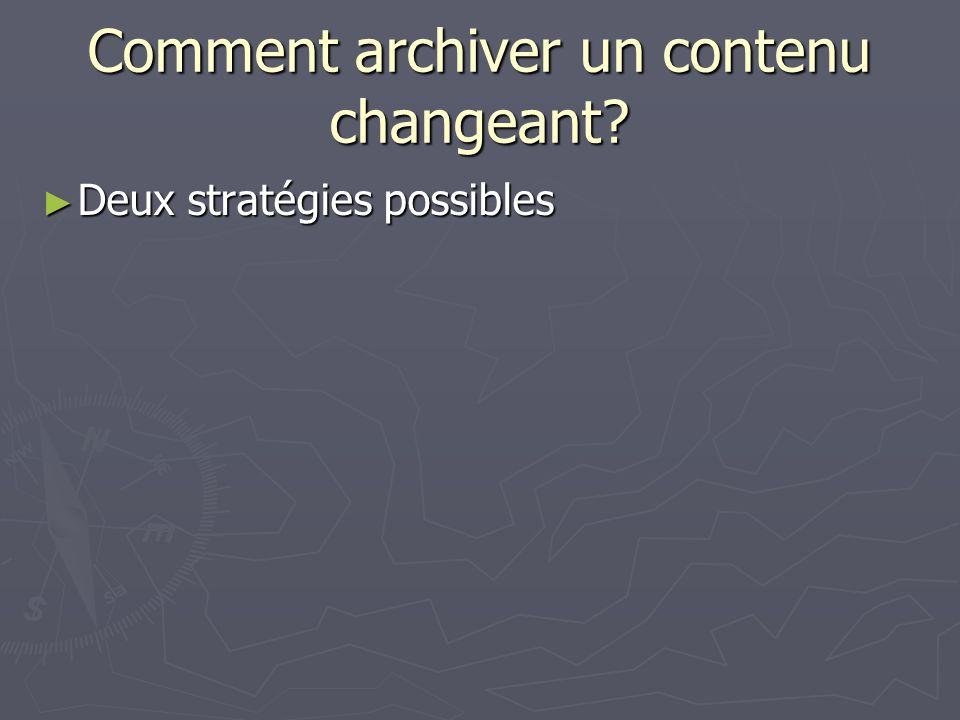 Comment archiver un contenu changeant? Deux stratégies possibles Deux stratégies possibles