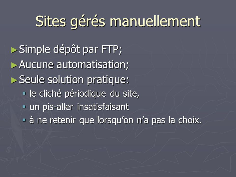 Sites gérés manuellement Simple dépôt par FTP; Simple dépôt par FTP; Aucune automatisation; Aucune automatisation; Seule solution pratique: Seule solu