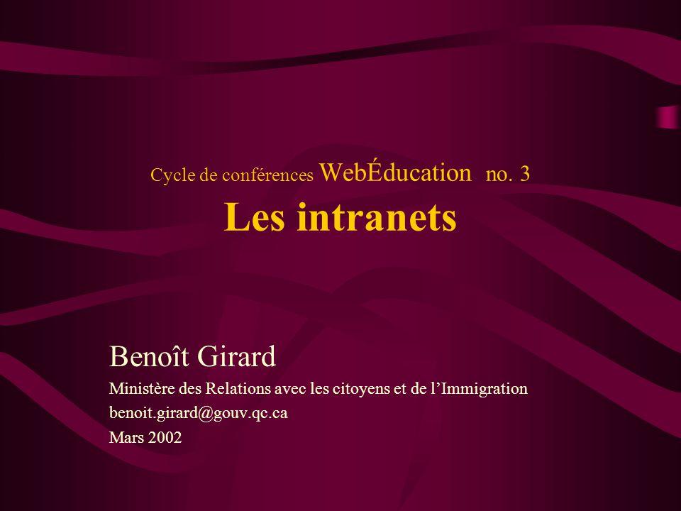 Cycle de conférences WebÉducation no. 3 Les intranets Benoît Girard Ministère des Relations avec les citoyens et de lImmigration benoit.girard@gouv.qc