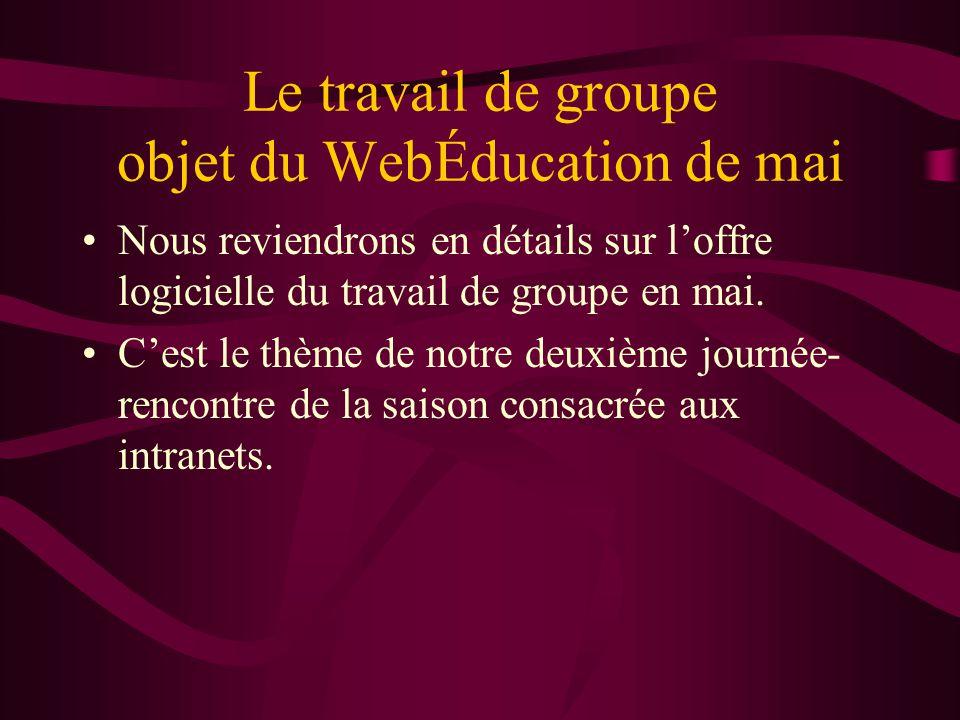 Le travail de groupe objet du WebÉducation de mai Nous reviendrons en détails sur loffre logicielle du travail de groupe en mai. Cest le thème de notr