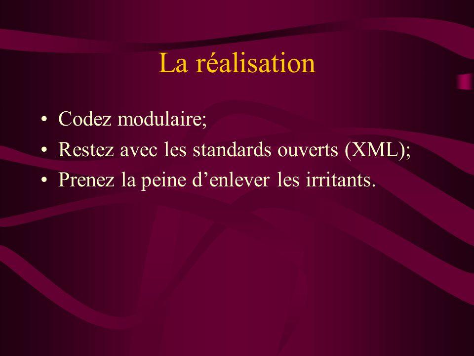 La réalisation Codez modulaire; Restez avec les standards ouverts (XML); Prenez la peine denlever les irritants.