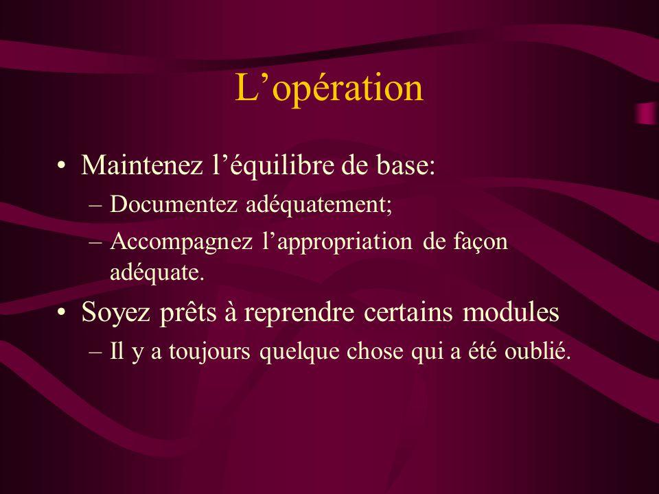Lopération Maintenez léquilibre de base: –Documentez adéquatement; –Accompagnez lappropriation de façon adéquate. Soyez prêts à reprendre certains mod