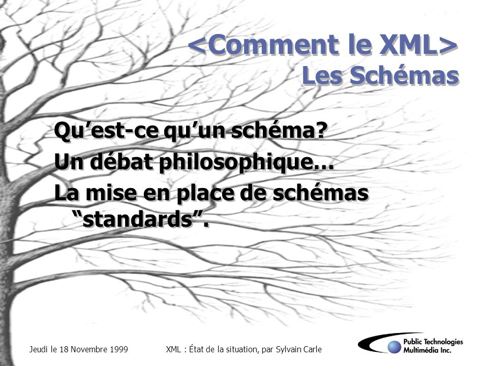 Jeudi le 18 Novembre 1999XML : État de la situation, par Sylvain Carle Les Outils de développement Types doutils ­Validating Parsers, Non-validating Parsers ­Online Validators and Syntax Checkers ­Formatting Engines ­Browsers ­Class Libraries, XLL ­XML Applications Editeurs Types doutils ­Validating Parsers, Non-validating Parsers ­Online Validators and Syntax Checkers ­Formatting Engines ­Browsers ­Class Libraries, XLL ­XML Applications Editeurs