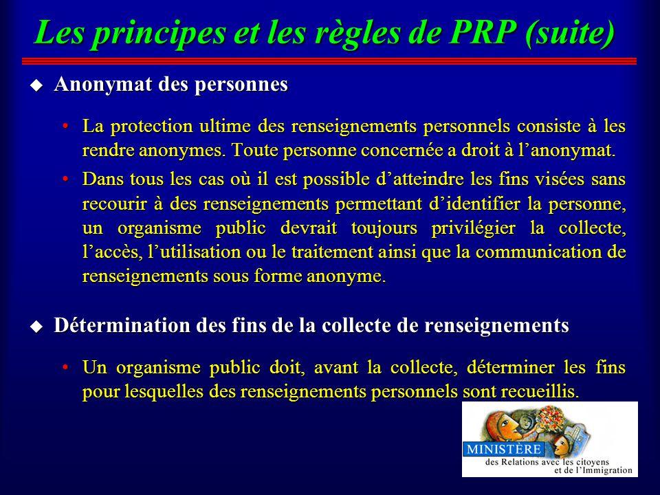 Les principes et les règles de PRP (suite) u Anonymat des personnes La protection ultime des renseignements personnels consiste à les rendre anonymes.