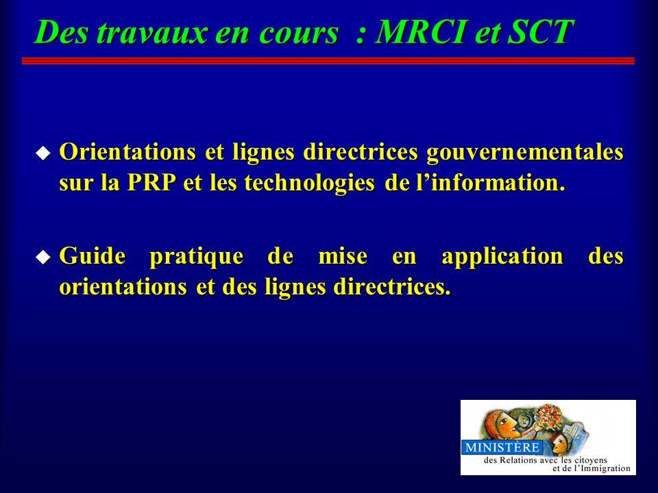 Des travaux en cours : MRCI et SCT u Orientations et lignes directrices gouvernementales sur la PRP et les technologies de linformation.