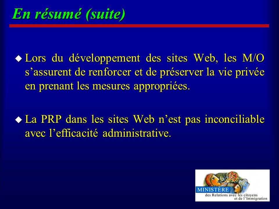 En résumé (suite) u Lors du développement des sites Web, les M/O sassurent de renforcer et de préserver la vie privée en prenant les mesures appropriées.