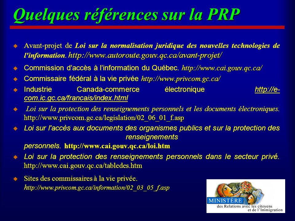 Quelques références sur la PRP u http://www.autoroute.gouv.qc.ca/avant-projet/ u Avant-projet de Loi sur la normalisation juridique des nouvelles technologies de l information.
