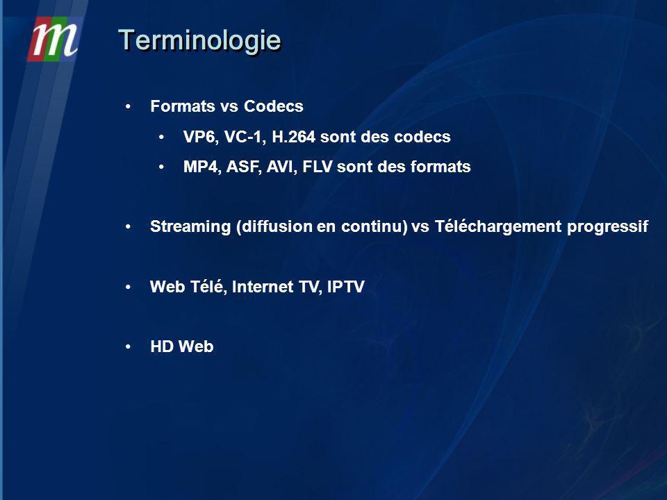 Formats vs Codecs VP6, VC-1, H.264 sont des codecs MP4, ASF, AVI, FLV sont des formats Streaming (diffusion en continu) vs Téléchargement progressif Web Télé, Internet TV, IPTV HD Web Terminologie