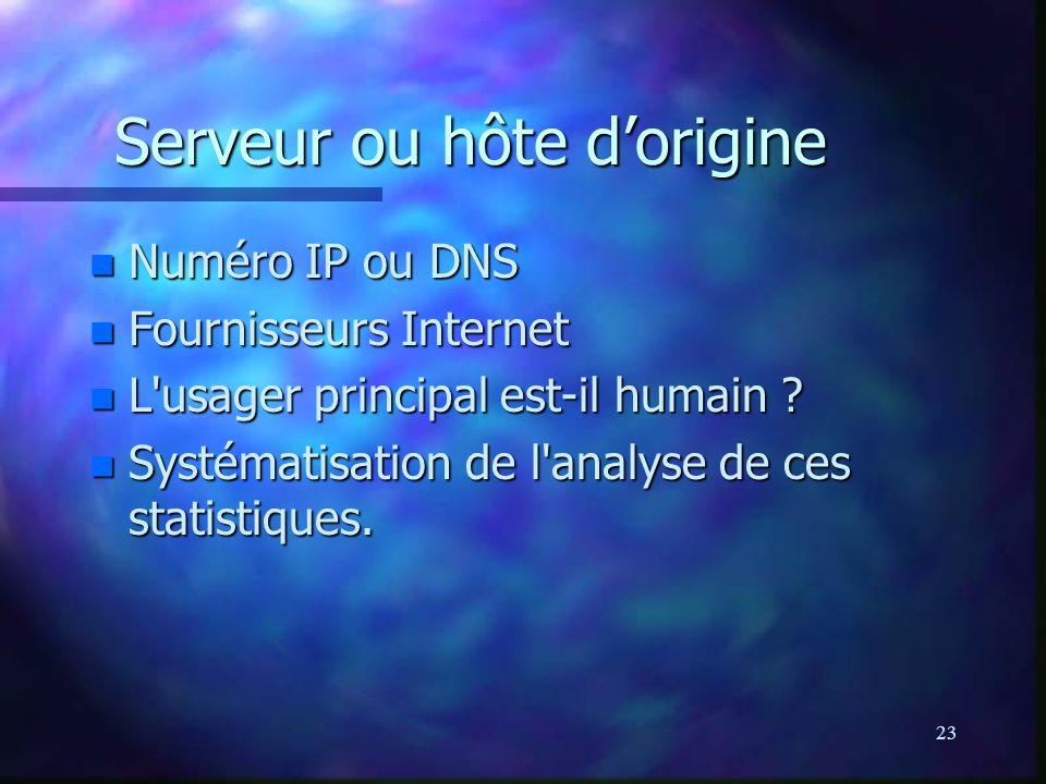 23 Serveur ou hôte dorigine n Numéro IP ou DNS n Fournisseurs Internet n L'usager principal est-il humain ? n Systématisation de l'analyse de ces stat