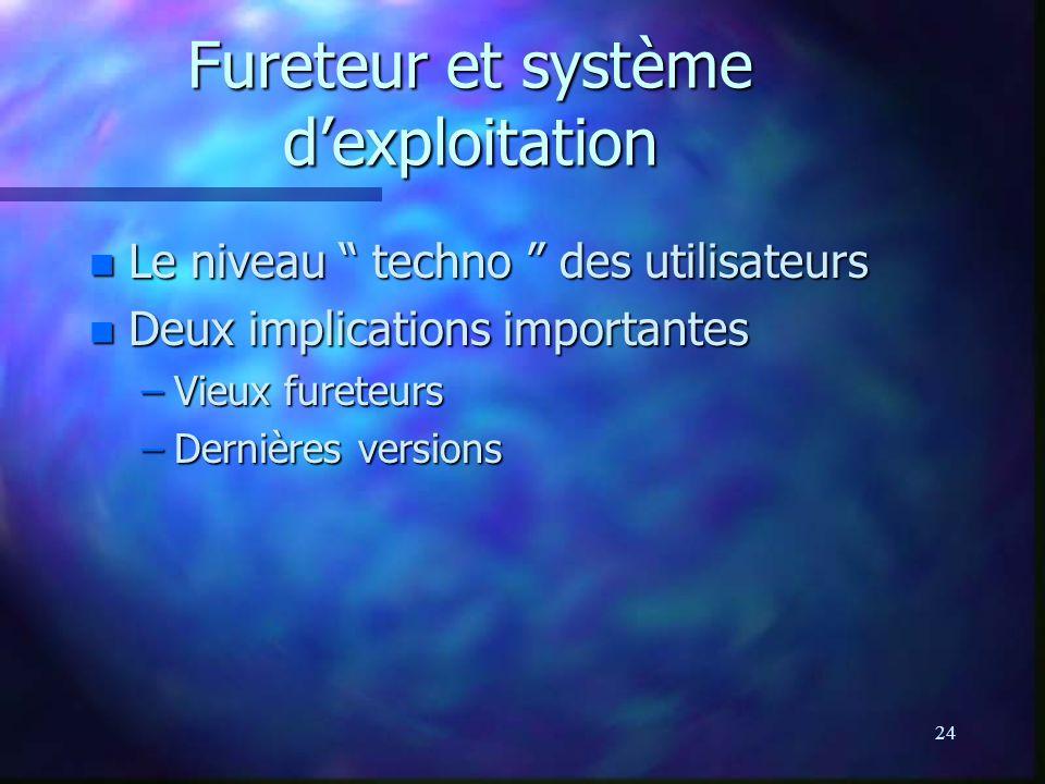 24 Fureteur et système dexploitation n Le niveau techno des utilisateurs n Deux implications importantes –Vieux fureteurs –Dernières versions