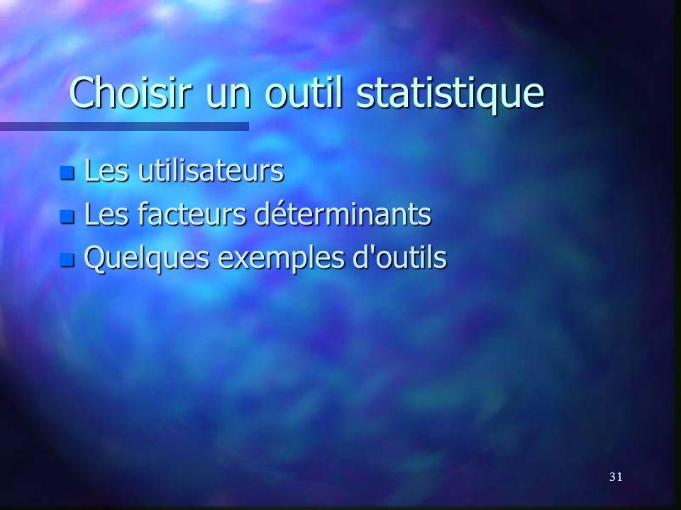 31 Choisir un outil statistique n Les utilisateurs n Les facteurs déterminants n Quelques exemples d outils