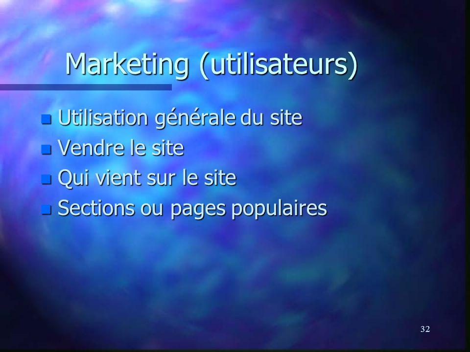 32 Marketing (utilisateurs) n Utilisation générale du site n Vendre le site n Qui vient sur le site n Sections ou pages populaires