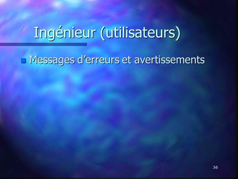 36 Ingénieur (utilisateurs) n Messages derreurs et avertissements