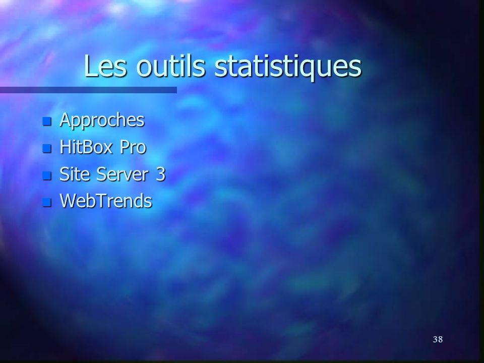 38 Les outils statistiques Les outils statistiques n Approches n HitBox Pro n Site Server 3 n WebTrends