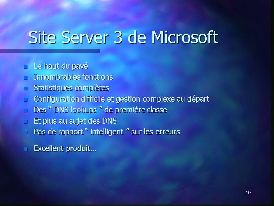 40 Site Server 3 de Microsoft n Le haut du pavé n Innombrables fonctions n Statistiques complètes n Configuration difficile et gestion complexe au départ n Des DNS lookups de première classe n Et plus au sujet des DNS n Pas de rapport intelligent sur les erreurs n Excellent produit…