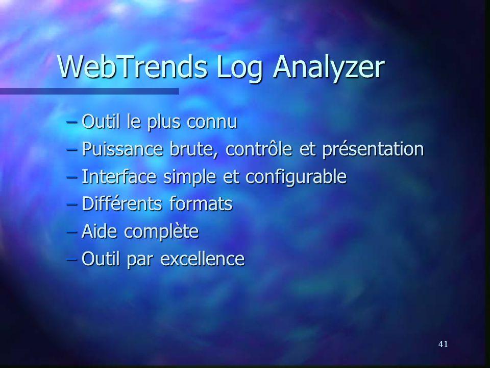 41 WebTrends Log Analyzer –Outil le plus connu –Puissance brute, contrôle et présentation –Interface simple et configurable –Différents formats –Aide complète –Outil par excellence