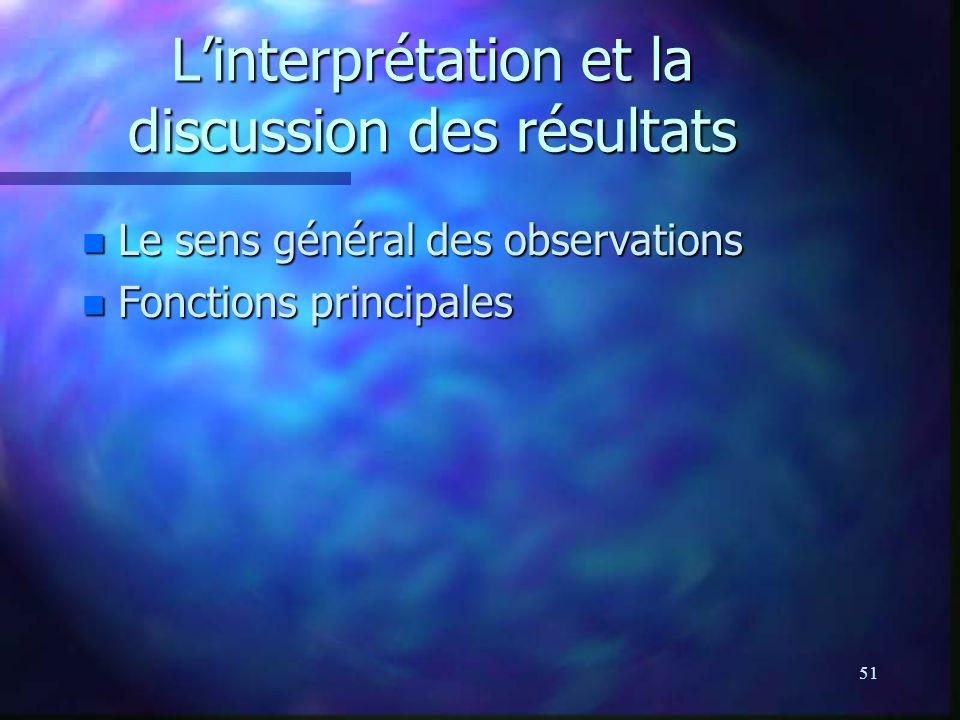 51 Linterprétation et la discussion des résultats n Le sens général des observations n Fonctions principales
