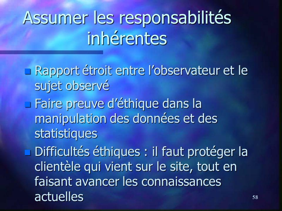 58 Assumer les responsabilités inhérentes n Rapport étroit entre lobservateur et le sujet observé n Faire preuve déthique dans la manipulation des don