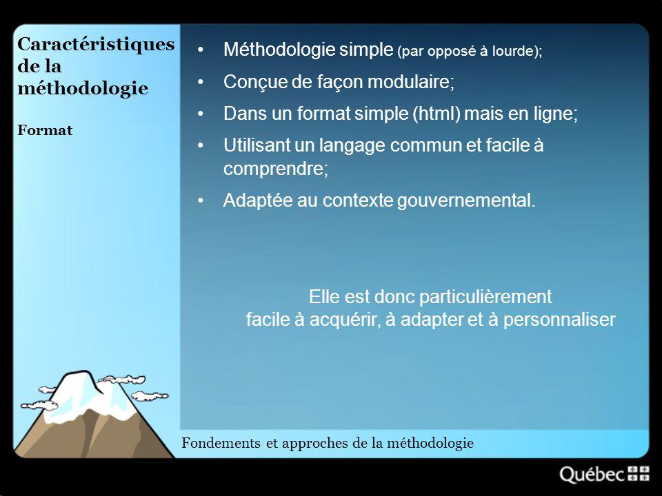 Méthodologie simple (par opposé à lourde); Conçue de façon modulaire; Dans un format simple (html) mais en ligne; Utilisant un langage commun et facil