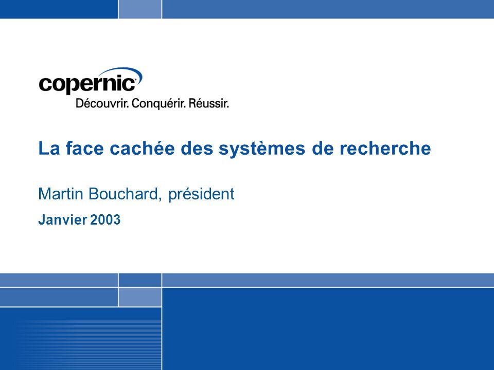 La face cachée des systèmes de recherche Martin Bouchard, président Janvier 2003