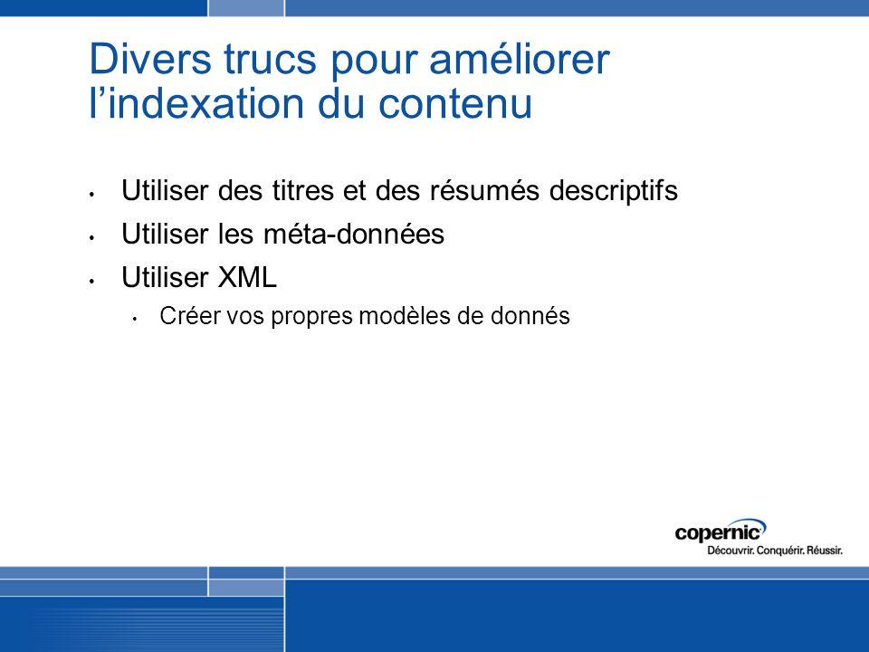 Divers trucs pour améliorer lindexation du contenu Utiliser des titres et des résumés descriptifs Utiliser les méta-données Utiliser XML Créer vos propres modèles de donnés
