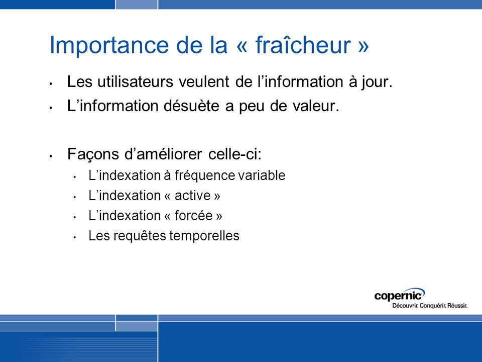 Importance de la « fraîcheur » Les utilisateurs veulent de linformation à jour.