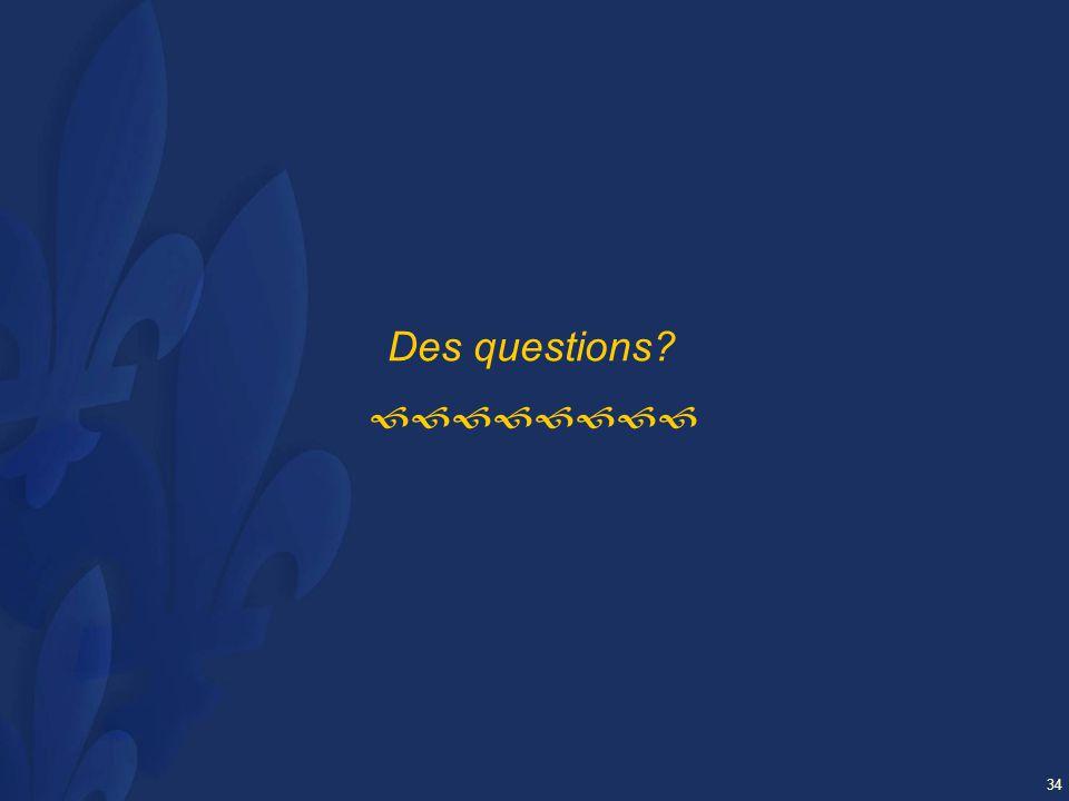34 Des questions