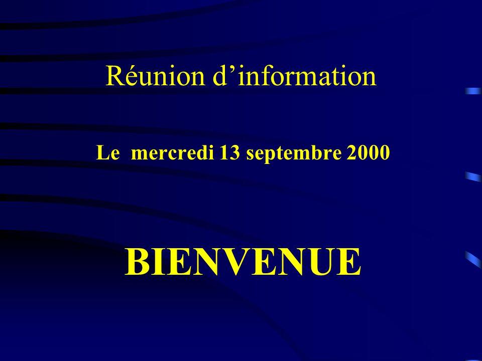 Réunion dinformation Le mercredi 13 septembre 2000 BIENVENUE