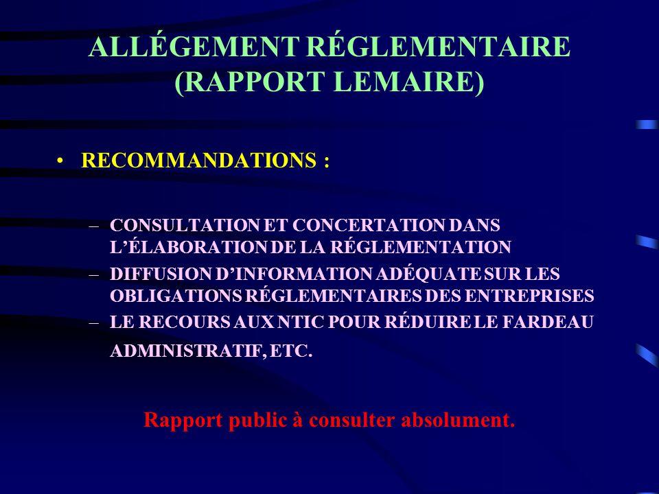ALLÉGEMENT RÉGLEMENTAIRE (RAPPORT LEMAIRE) RECOMMANDATIONS : –CONSULTATION ET CONCERTATION DANS LÉLABORATION DE LA RÉGLEMENTATION –DIFFUSION DINFORMAT