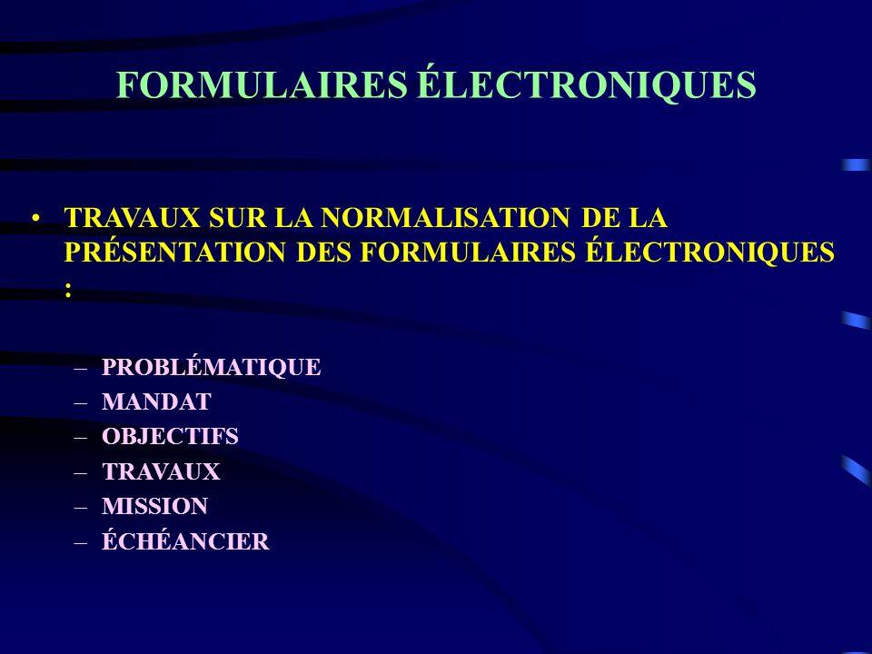 FORMULAIRES ÉLECTRONIQUES TRAVAUX SUR LA NORMALISATION DE LA PRÉSENTATION DES FORMULAIRES ÉLECTRONIQUES : –PROBLÉMATIQUE –MANDAT –OBJECTIFS –TRAVAUX –