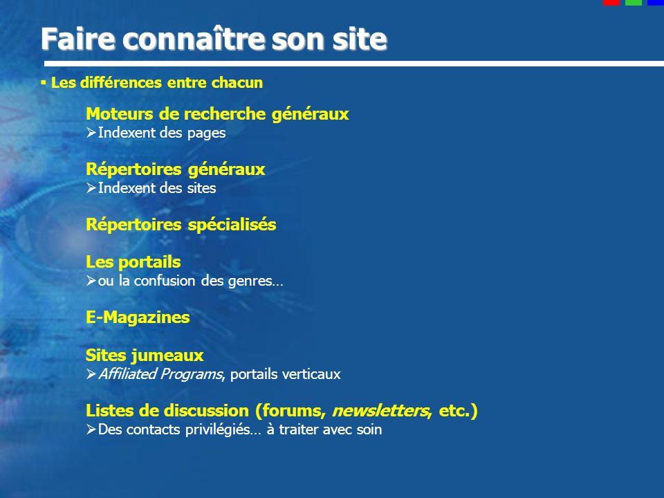 Faire connaître son site Les différences entre chacun Moteurs de recherche généraux Indexent des pages Répertoires généraux Indexent des sites Réperto