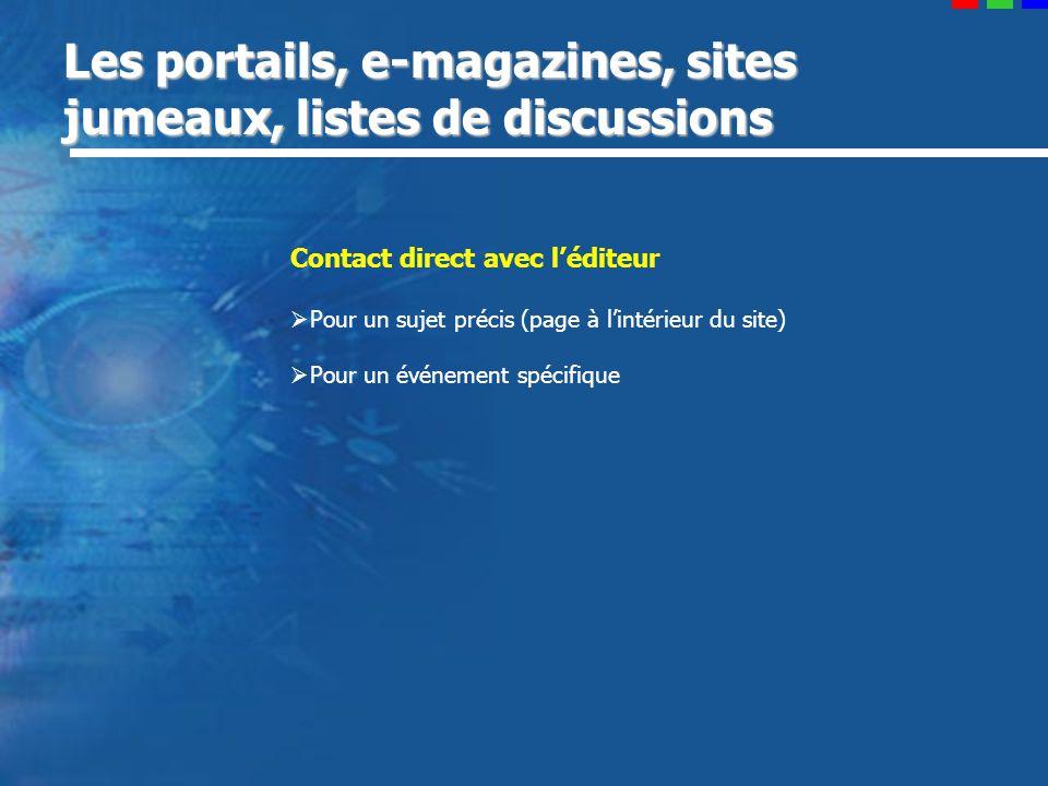 Les portails, e-magazines, sites jumeaux, listes de discussions Contact direct avec léditeur Pour un sujet précis (page à lintérieur du site) Pour un événement spécifique