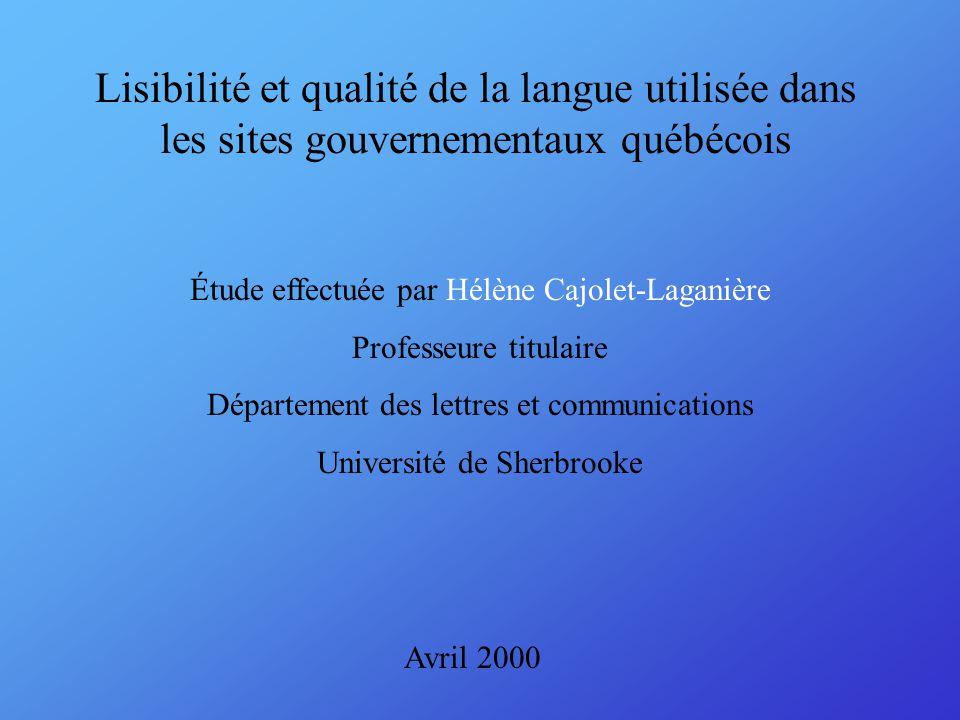 Lisibilité et qualité de la langue utilisée dans les sites gouvernementaux québécois Avril 2000 Étude effectuée par Hélène Cajolet-Laganière Professeure titulaire Département des lettres et communications Université de Sherbrooke