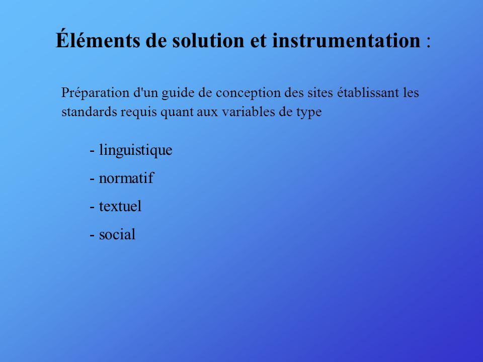Éléments de solution et instrumentation : Préparation d un guide de conception des sites établissant les standards requis quant aux variables de type - linguistique - normatif - textuel - social