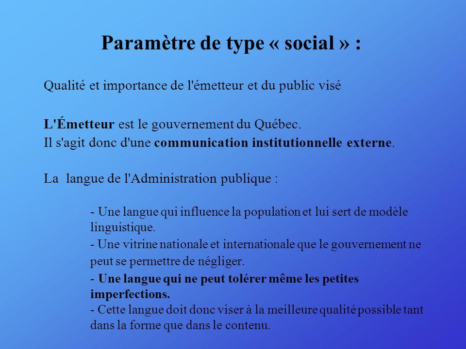 Paramètre de type « social » : Qualité et importance de l émetteur et du public visé L Émetteur est le gouvernement du Québec.