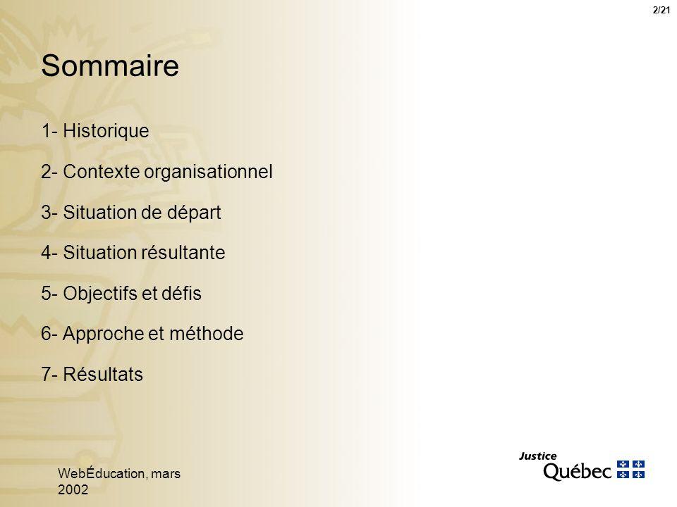 WebÉducation, mars 2002 2 Sommaire 1- Historique 2- Contexte organisationnel 3- Situation de départ 4- Situation résultante 5- Objectifs et défis 6- Approche et méthode 7- Résultats 2/21