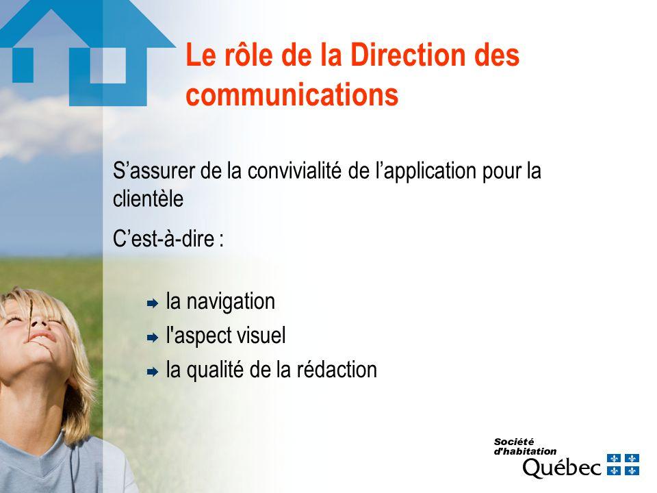 Le rôle de la Direction des communications Cest-à-dire : la navigation l aspect visuel la qualité de la rédaction Sassurer de la convivialité de lapplication pour la clientèle
