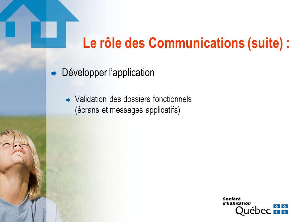 Le rôle des Communications (suite) : Développer lapplication Validation des dossiers fonctionnels (écrans et messages applicatifs)